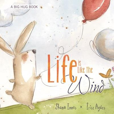 Life Is Like the Wind By Innes, Shona/ Agocs, Irisz
